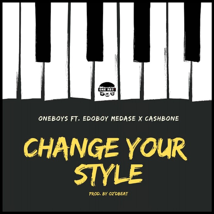 ONE BOYS ft Edoboy Medase x Cashbone - Change Your Style